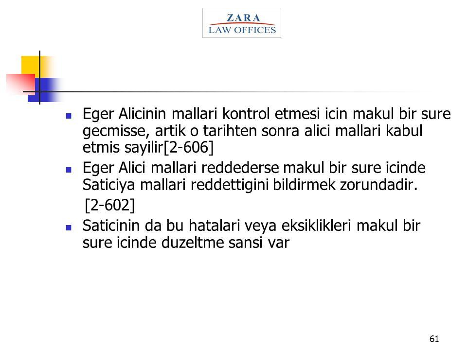 Eger Alicinin mallari kontrol etmesi icin makul bir sure gecmisse, artik o tarihten sonra alici mallari kabul etmis sayilir[2-606]